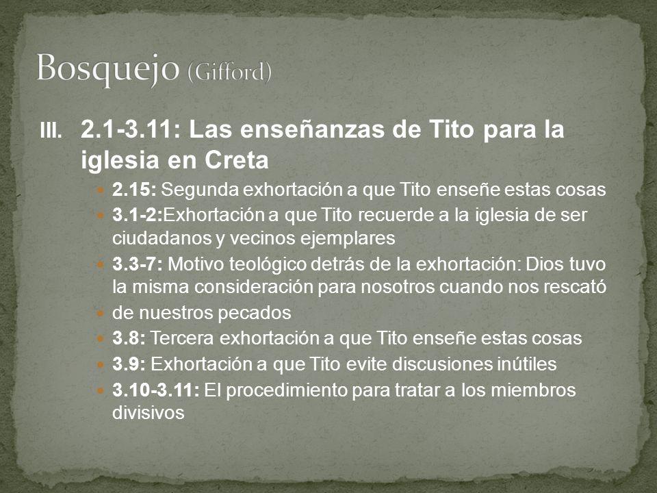 Bosquejo (Gifford) 2.1-3.11: Las enseñanzas de Tito para la iglesia en Creta. 2.15: Segunda exhortación a que Tito enseñe estas cosas.