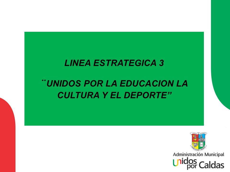 LINEA ESTRATEGICA 3 ¨UNIDOS POR LA EDUCACION LA CULTURA Y EL DEPORTE''