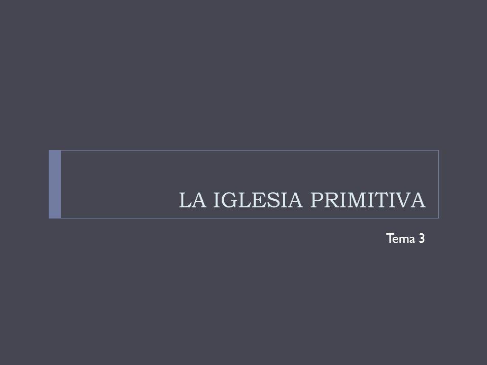 LA IGLESIA PRIMITIVA Tema 3