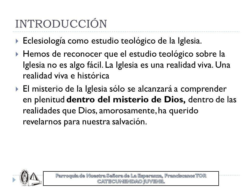INTRODUCCIÓN Eclesiología como estudio teológico de la Iglesia.