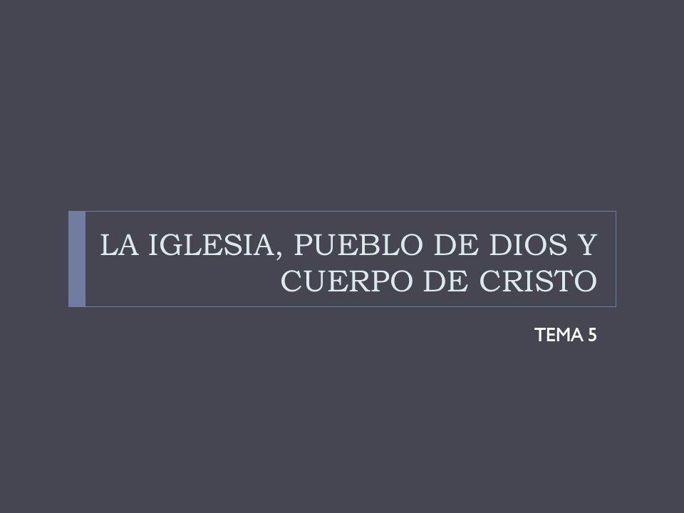 LA IGLESIA, PUEBLO DE DIOS Y CUERPO DE CRISTO