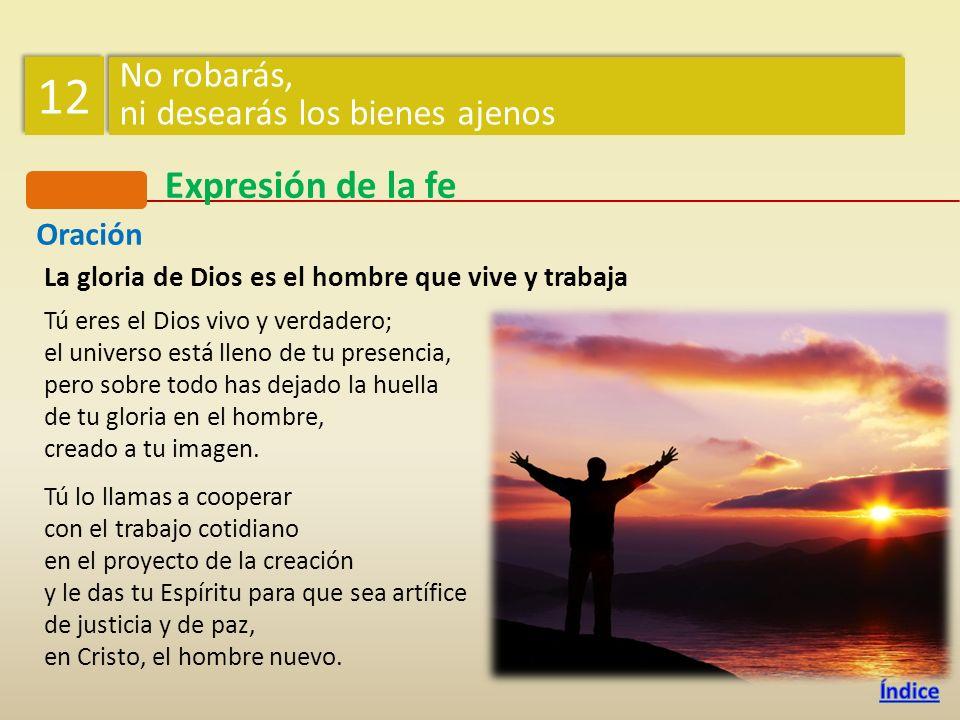 12 Expresión de la fe No robarás, ni desearás los bienes ajenos