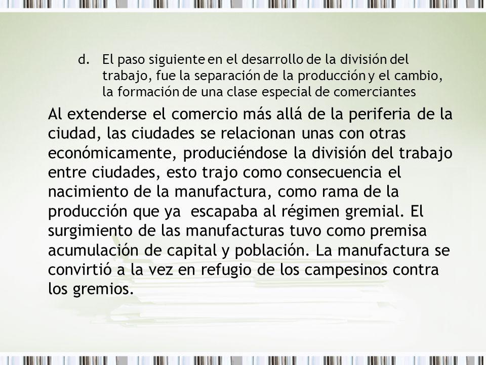 El paso siguiente en el desarrollo de la división del trabajo, fue la separación de la producción y el cambio, la formación de una clase especial de comerciantes