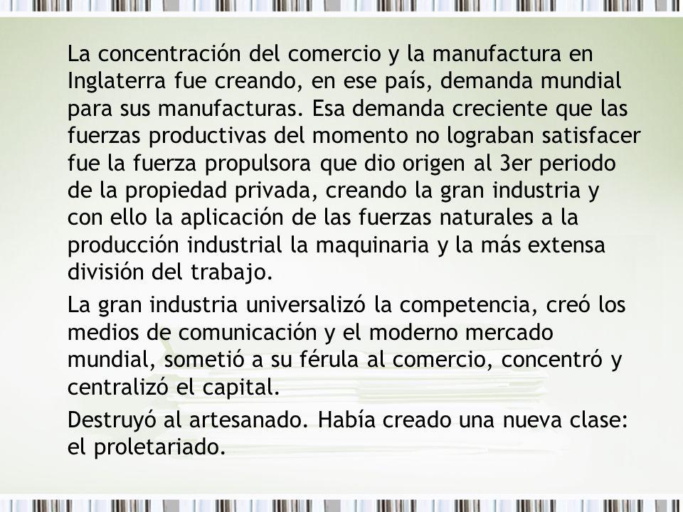 La concentración del comercio y la manufactura en Inglaterra fue creando, en ese país, demanda mundial para sus manufacturas.