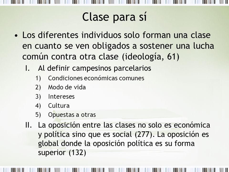 Clase para sí Los diferentes individuos solo forman una clase en cuanto se ven obligados a sostener una lucha común contra otra clase (ideología, 61)