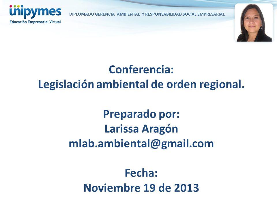 Legislación ambiental de orden regional. Preparado por: Larissa Aragón