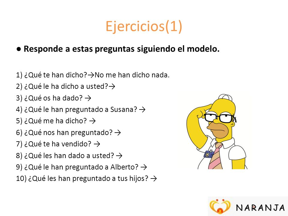 Ejercicios(1) ● Responde a estas preguntas siguiendo el modelo.