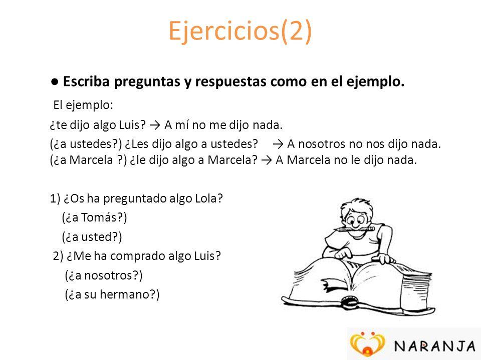 Ejercicios(2) ● Escriba preguntas y respuestas como en el ejemplo.