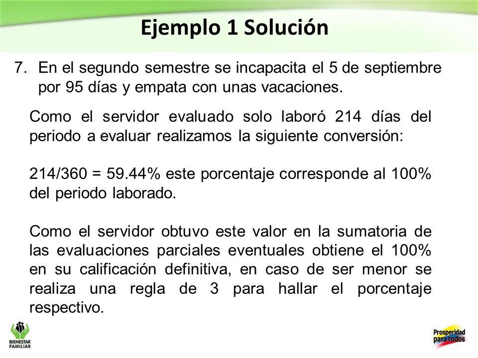 Ejemplo 1 Solución En el segundo semestre se incapacita el 5 de septiembre por 95 días y empata con unas vacaciones.