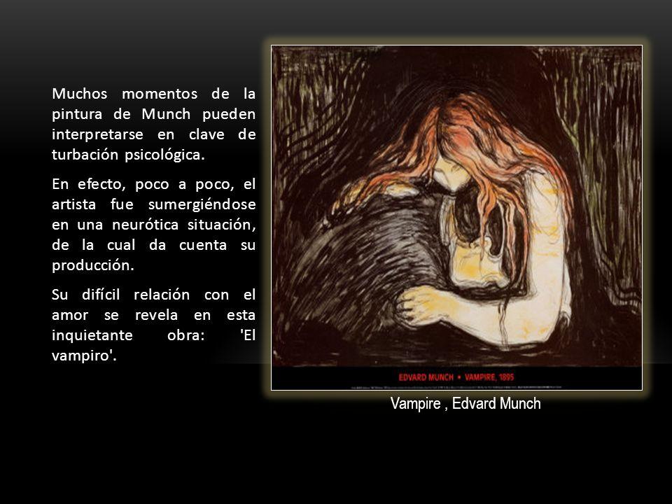 Muchos momentos de la pintura de Munch pueden interpretarse en clave de turbación psicológica.