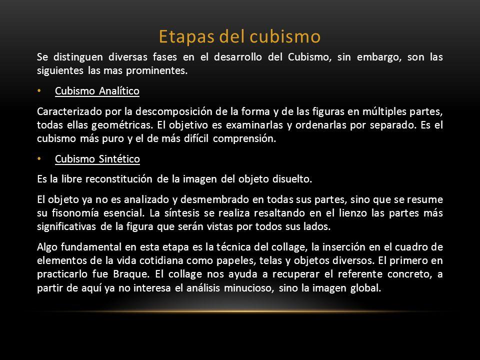 Etapas del cubismo Se distinguen diversas fases en el desarrollo del Cubismo, sin embargo, son las siguientes las mas prominentes.