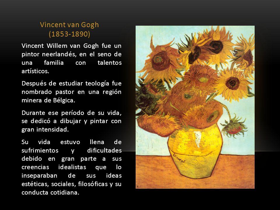 Vincent van Gogh (1853-1890) Vincent Willem van Gogh fue un pintor neerlandés, en el seno de una familia con talentos artísticos.