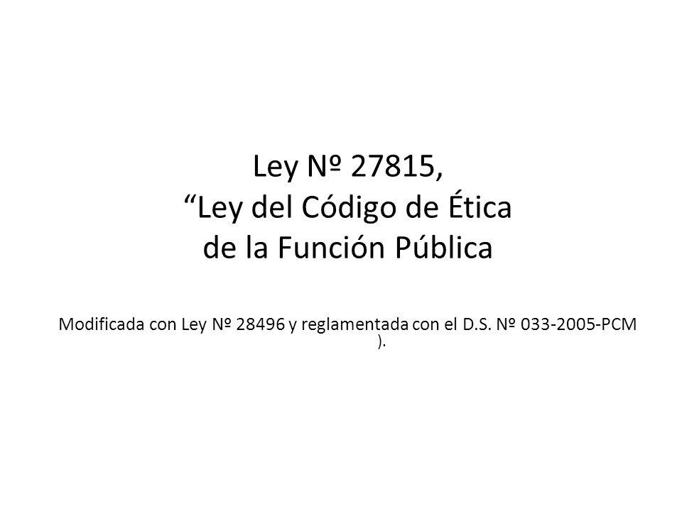 Ley Nº 27815, Ley del Código de Ética de la Función Pública Modificada con Ley Nº 28496 y reglamentada con el D.S. Nº 033-2005-PCM