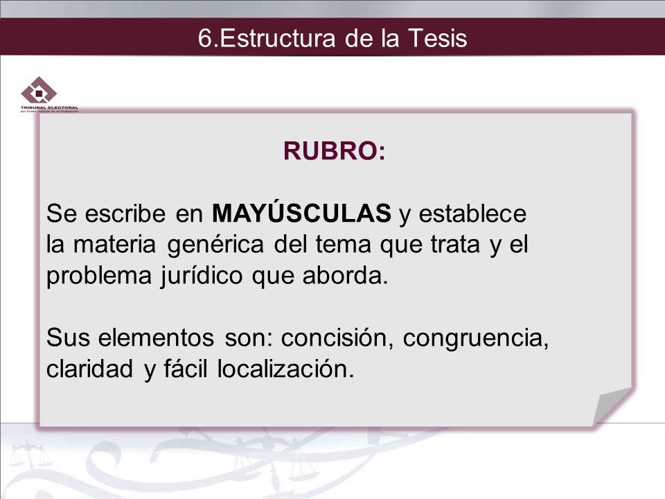 6.Estructura de la Tesis RUBRO: Se escribe en MAYÚSCULAS y establece. la materia genérica del tema que trata y el.