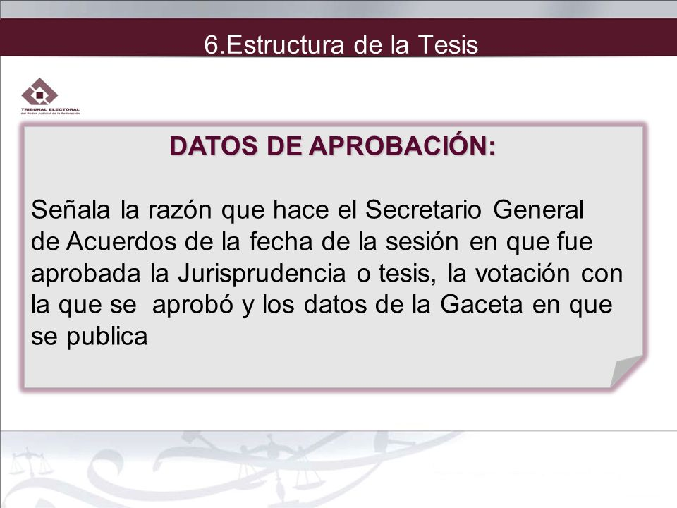 6.Estructura de la Tesis DATOS DE APROBACIÓN: Señala la razón que hace el Secretario General. de Acuerdos de la fecha de la sesión en que fue.