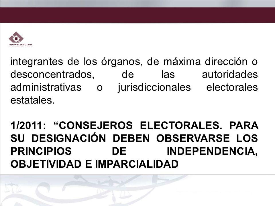 integrantes de los órganos, de máxima dirección o desconcentrados, de las autoridades administrativas o jurisdiccionales electorales estatales.