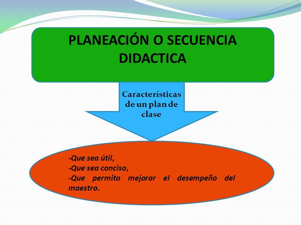 PLANEACIÓN O SECUENCIA DIDACTICA Características de un plan de clase