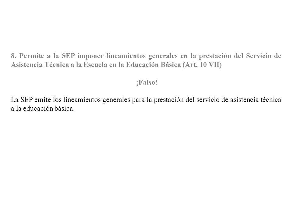 8. Permite a la SEP imponer lineamientos generales en la prestación del Servicio de Asistencia Técnica a la Escuela en la Educación Básica (Art. 10 VII)