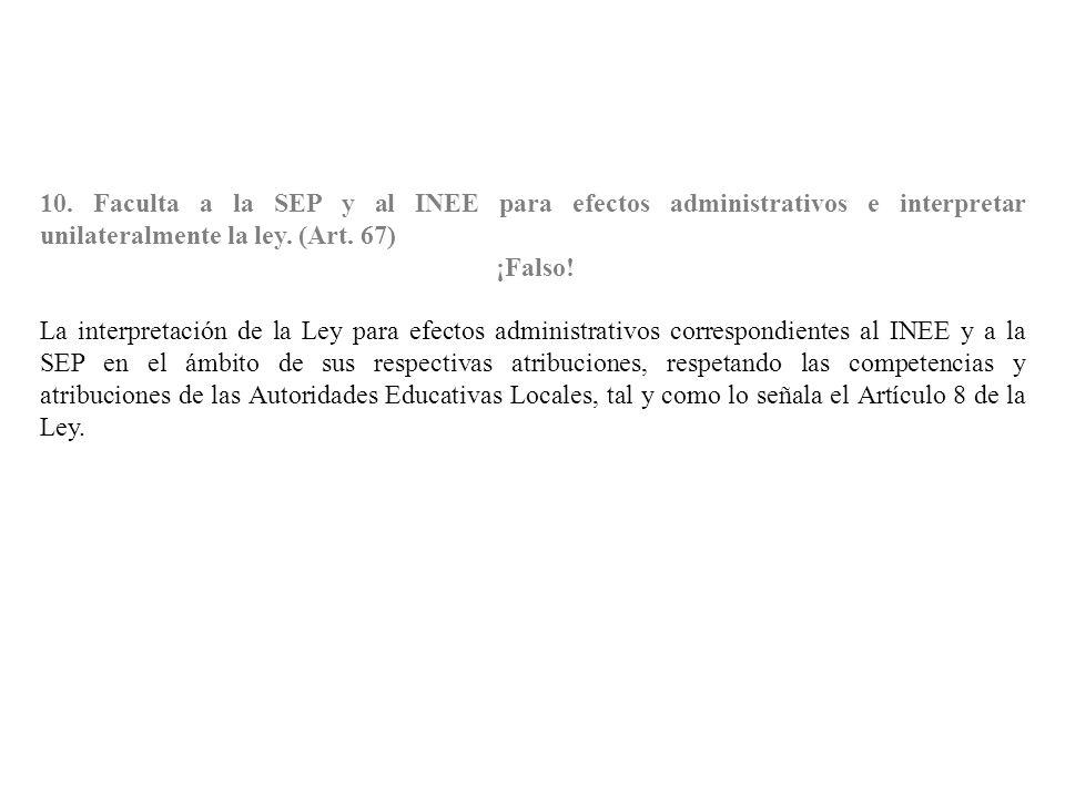10. Faculta a la SEP y al INEE para efectos administrativos e interpretar unilateralmente la ley. (Art. 67)