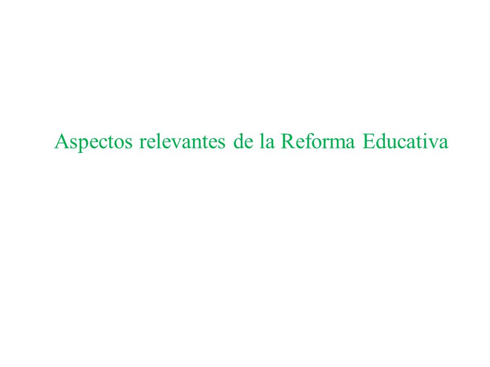 Aspectos relevantes de la Reforma Educativa