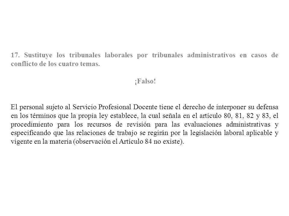 17. Sustituye los tribunales laborales por tribunales administrativos en casos de conflicto de los cuatro temas.