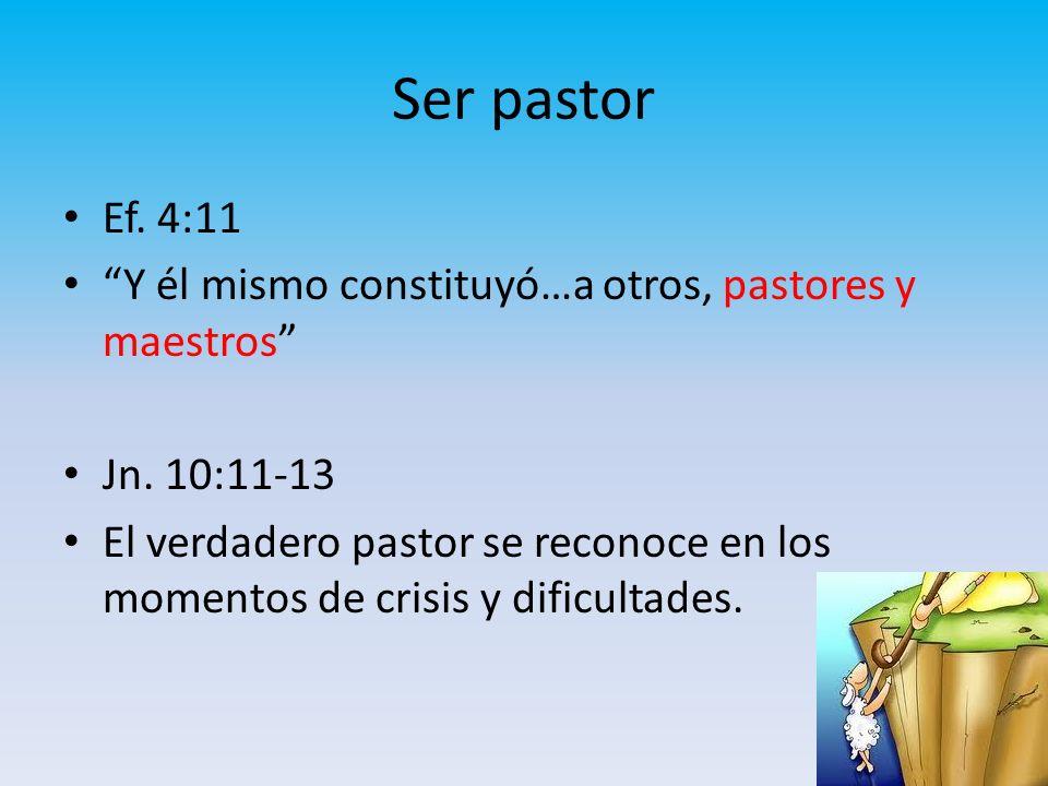 Ser pastor Ef. 4:11. Y él mismo constituyó…a otros, pastores y maestros Jn. 10:11-13.