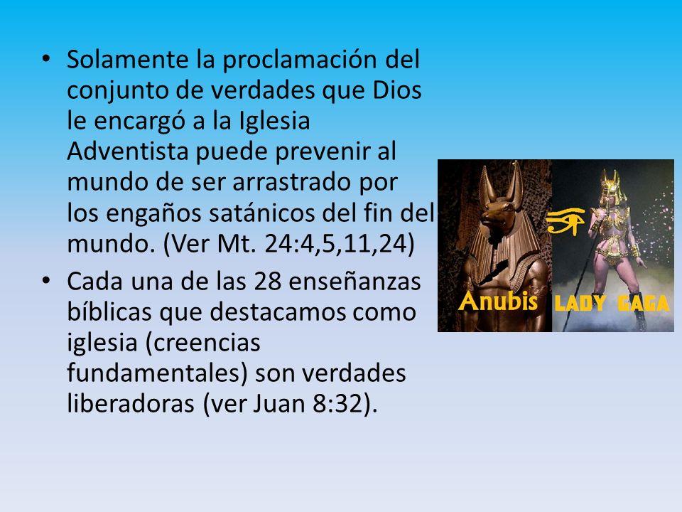 Solamente la proclamación del conjunto de verdades que Dios le encargó a la Iglesia Adventista puede prevenir al mundo de ser arrastrado por los engaños satánicos del fin del mundo. (Ver Mt. 24:4,5,11,24)