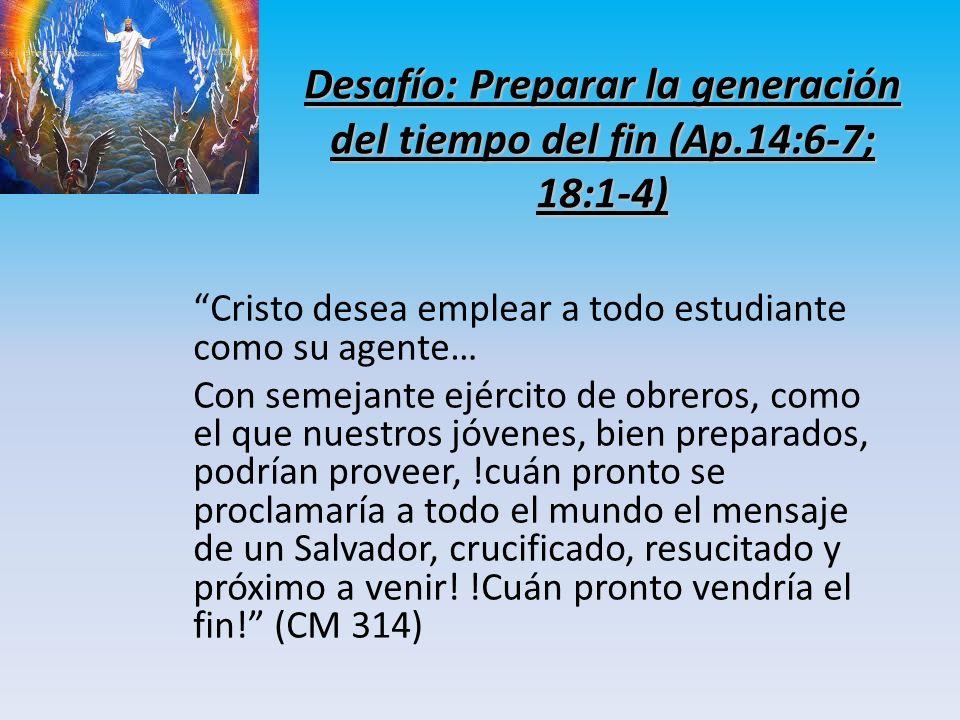 Desafío: Preparar la generación del tiempo del fin (Ap.14:6-7; 18:1-4)