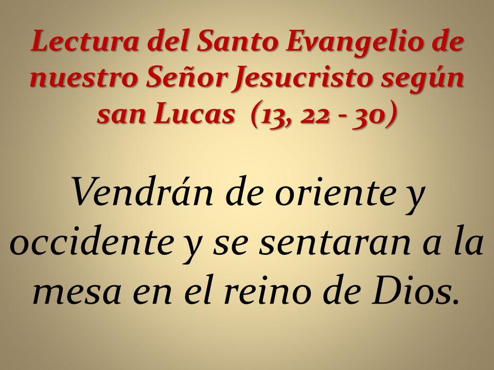 Lectura del Santo Evangelio de nuestro Señor Jesucristo según san Lucas (13, 22 - 30)