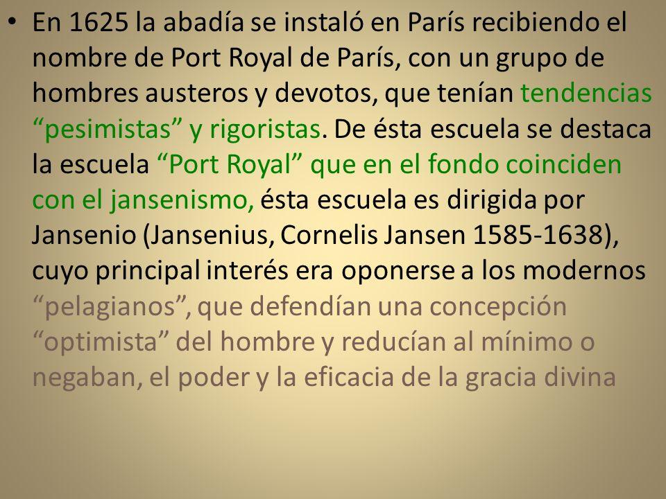 En 1625 la abadía se instaló en París recibiendo el nombre de Port Royal de París, con un grupo de hombres austeros y devotos, que tenían tendencias pesimistas y rigoristas.