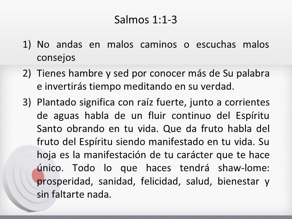 Salmos 1:1-3 No andas en malos caminos o escuchas malos consejos