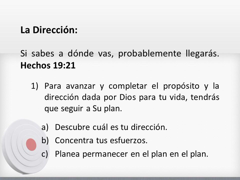 La Dirección: Si sabes a dónde vas, probablemente llegarás. Hechos 19:21.