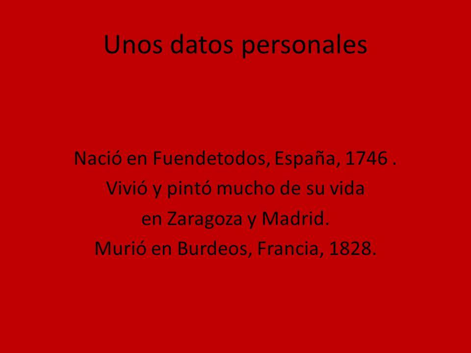 Unos datos personales Nació en Fuendetodos, España, 1746 .