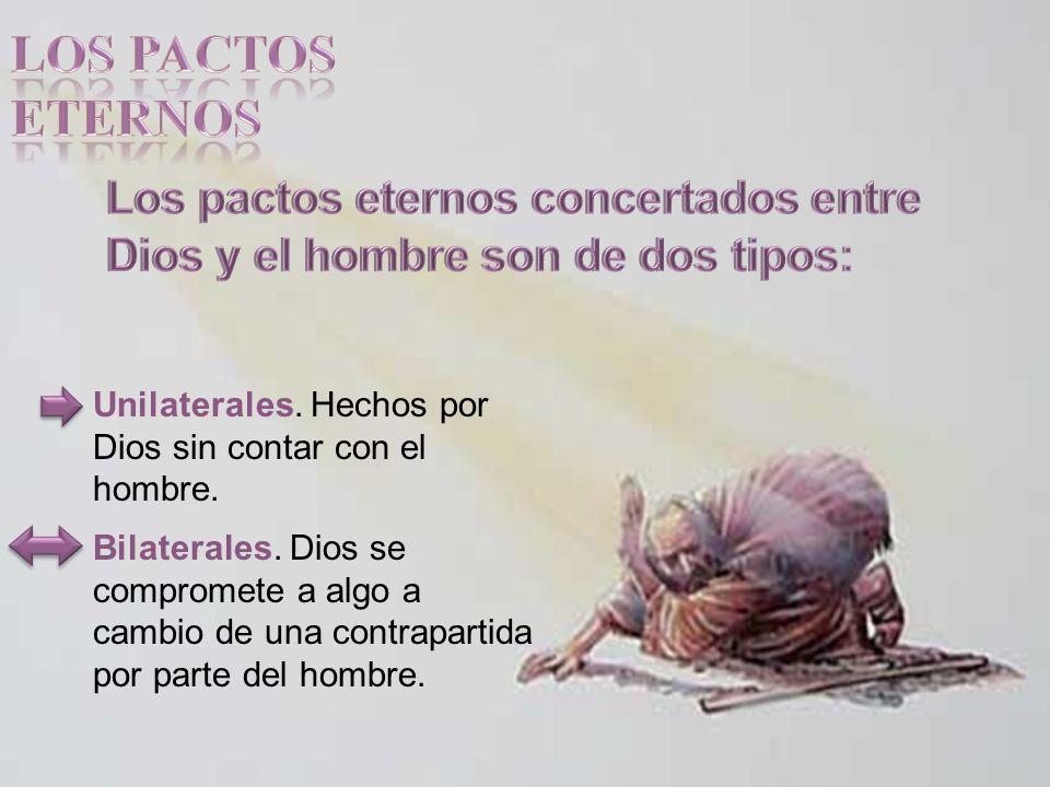 LOS PACTOS ETERNOS Los pactos eternos concertados entre Dios y el hombre son de dos tipos: