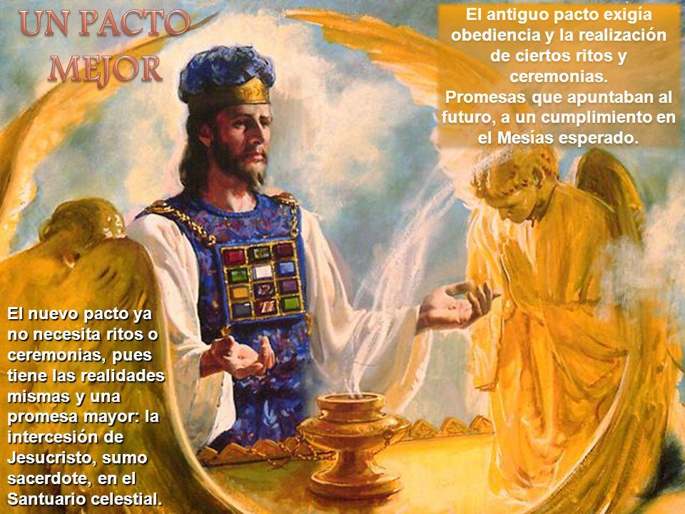 UN PACTO MEJOR El antiguo pacto exigía obediencia y la realización de ciertos ritos y ceremonias.