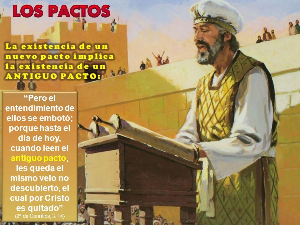 LOS PACTOS La existencia de un nuevo pacto implica la existencia de un ANTIGUO PACTO:
