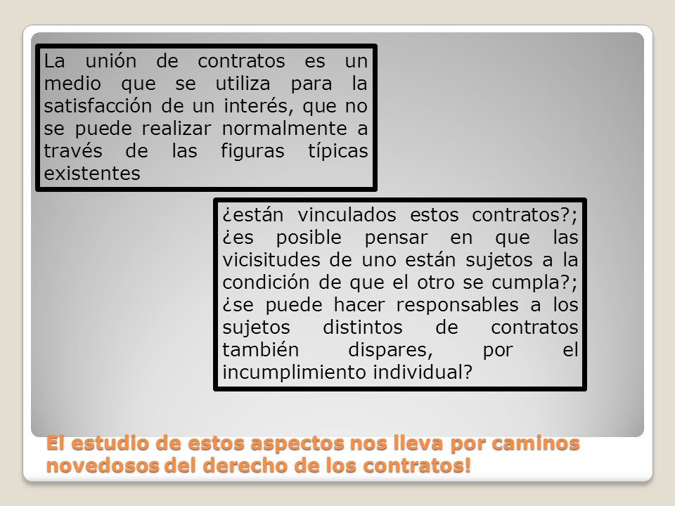 La unión de contratos es un medio que se utiliza para la satisfacción de un interés, que no se puede realizar normalmente a través de las figuras típicas existentes