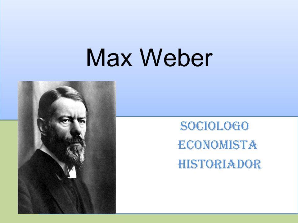 SOCIOLOGO ECONOMISTA HISTORIADOR