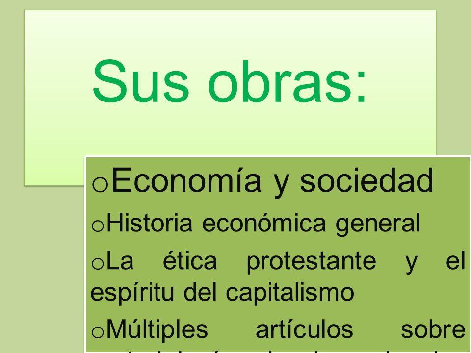 Sus obras: Economía y sociedad Historia económica general