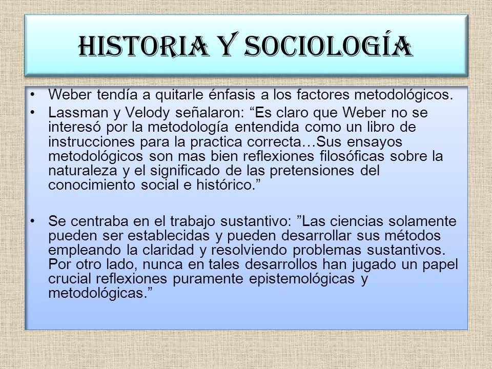 Historia y sociología Weber tendía a quitarle énfasis a los factores metodológicos.