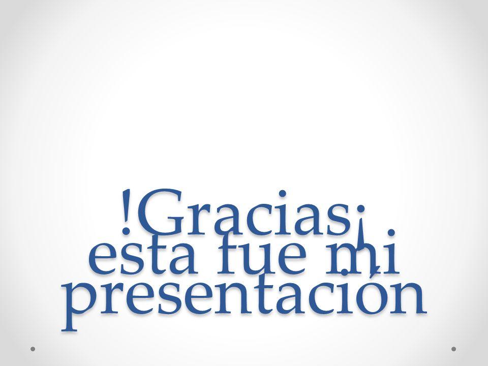!Gracias¡ esta fue mi presentación