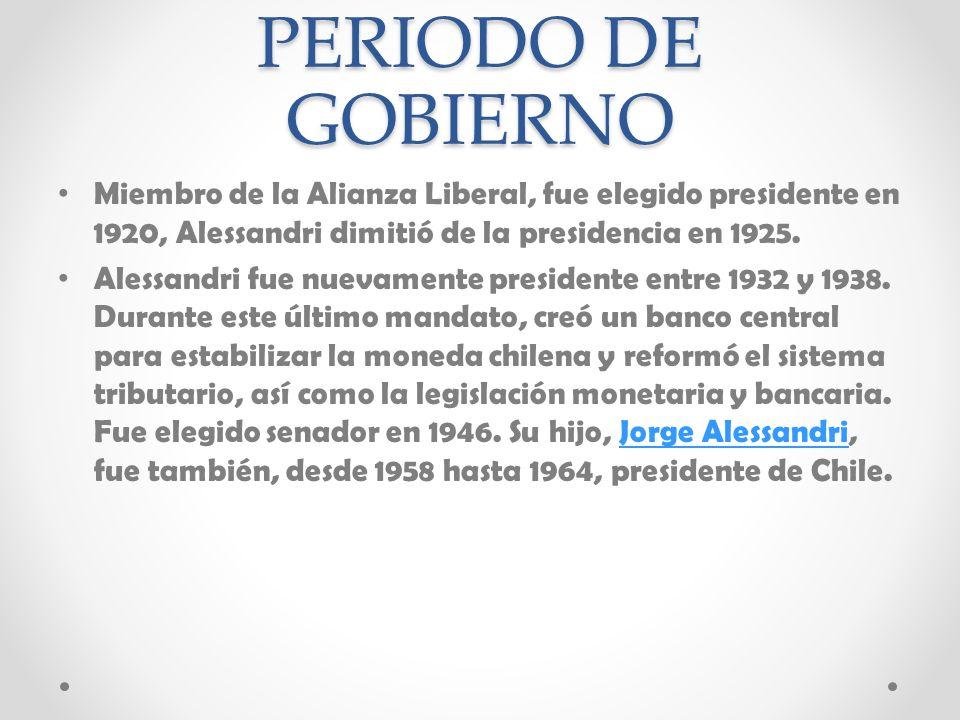 PERIODO DE GOBIERNOMiembro de la Alianza Liberal, fue elegido presidente en 1920, Alessandri dimitió de la presidencia en 1925.