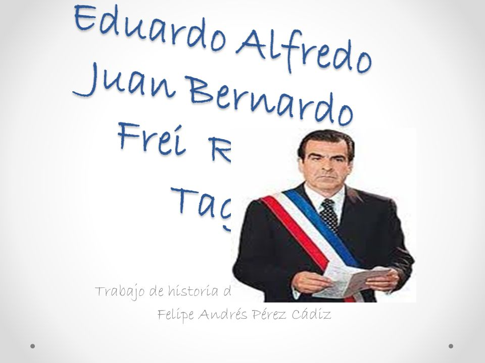 Eduardo Alfredo Juan Bernardo Frei Ruiz - Tagle