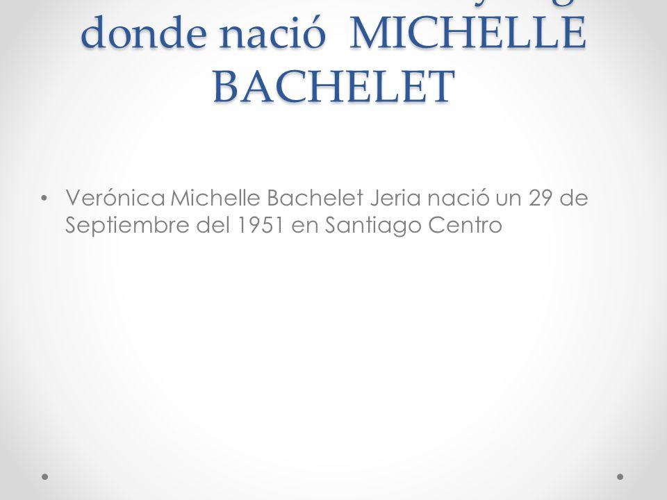 Fecha de nacimiento y lugar donde nació MICHELLE BACHELET