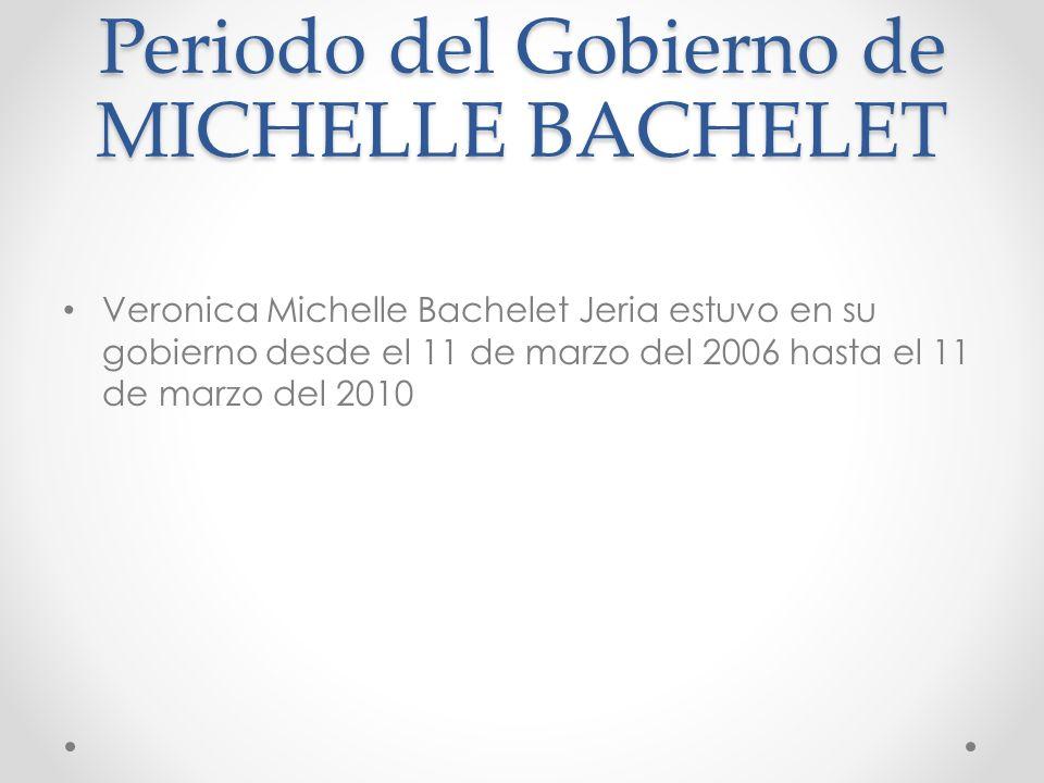 Periodo del Gobierno de MICHELLE BACHELET