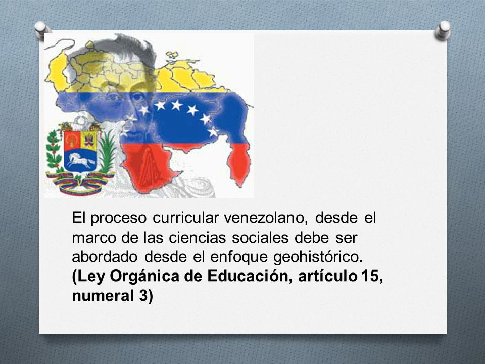El proceso curricular venezolano, desde el marco de las ciencias sociales debe ser abordado desde el enfoque geohistórico.