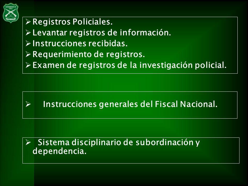 Registros Policiales. Levantar registros de información. Instrucciones recibidas. Requerimiento de registros.