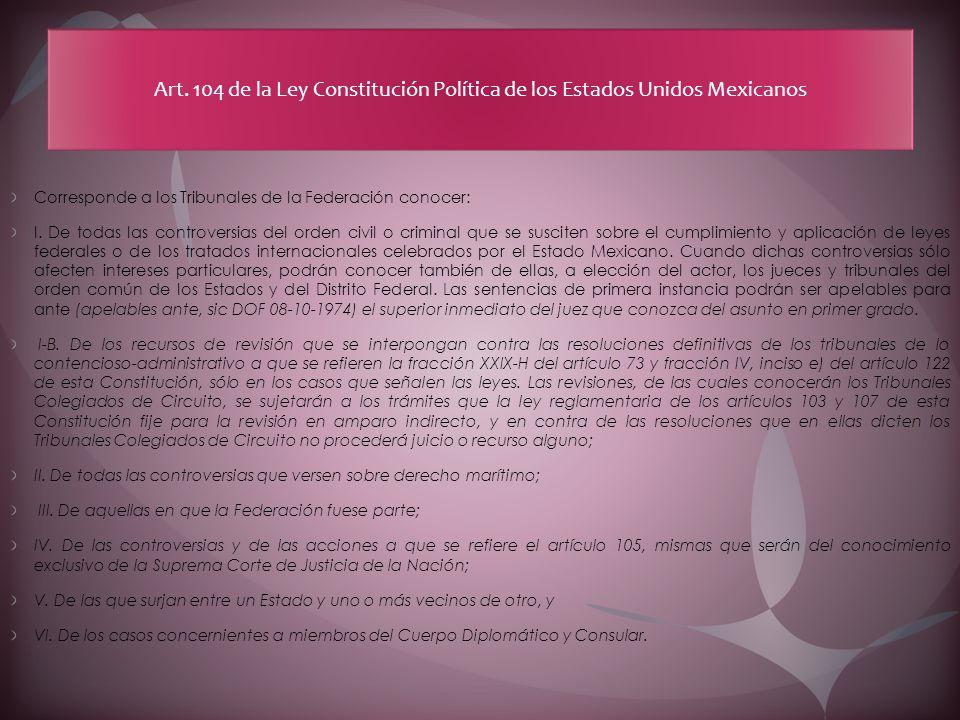 Art. 104 de la Ley Constitución Política de los Estados Unidos Mexicanos