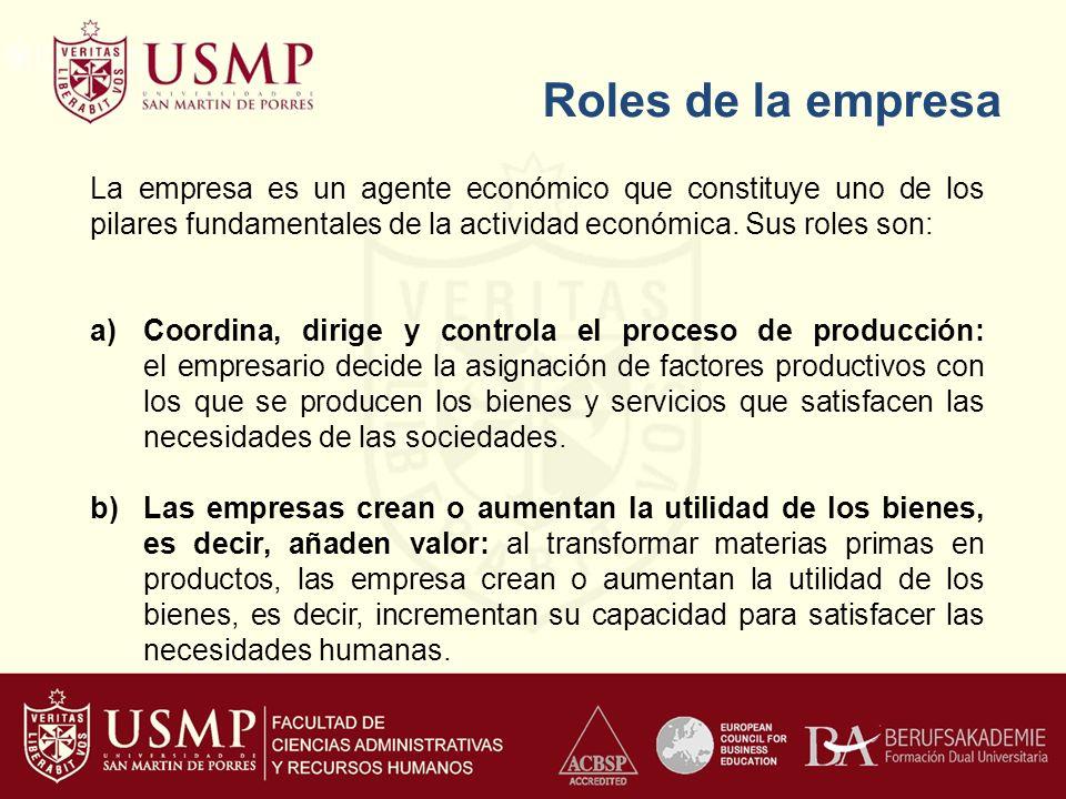Roles de la empresa La empresa es un agente económico que constituye uno de los pilares fundamentales de la actividad económica. Sus roles son: