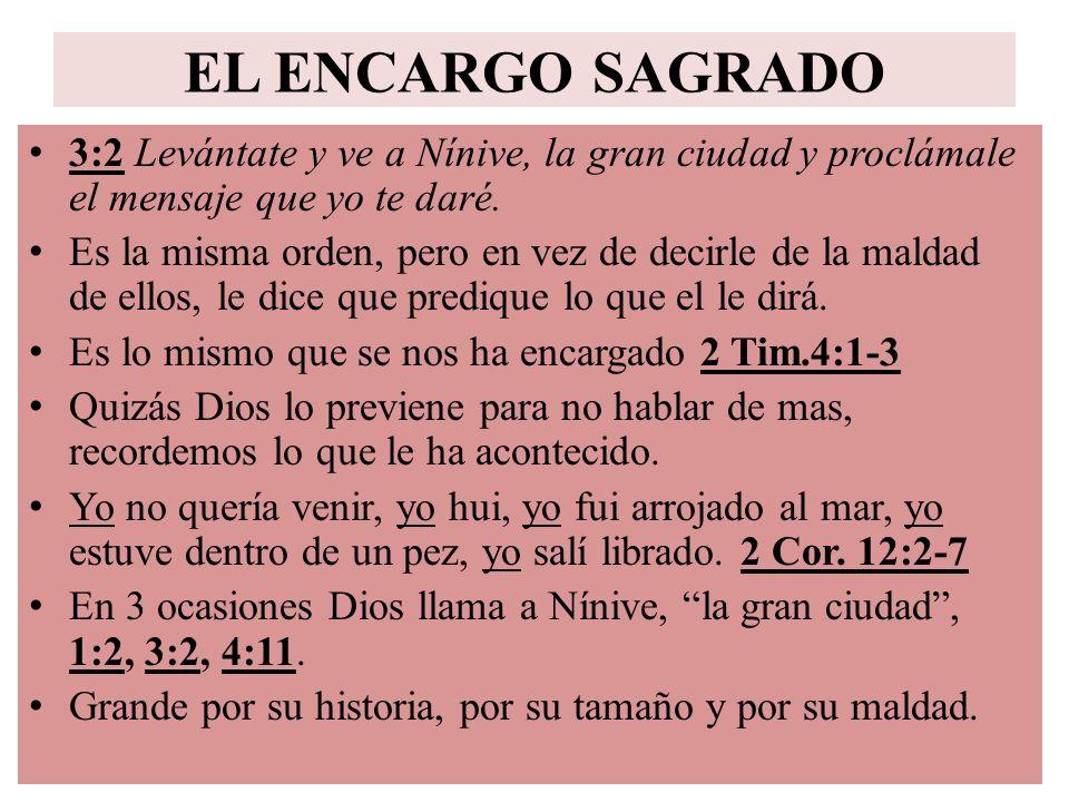 EL ENCARGO SAGRADO 3:2 Levántate y ve a Nínive, la gran ciudad y proclámale el mensaje que yo te daré.